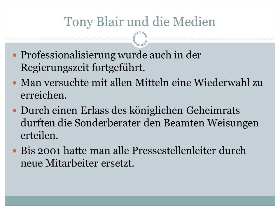 Tony Blair und die Medien Professionalisierung wurde auch in der Regierungszeit fortgeführt. Man versuchte mit allen Mitteln eine Wiederwahl zu erreic