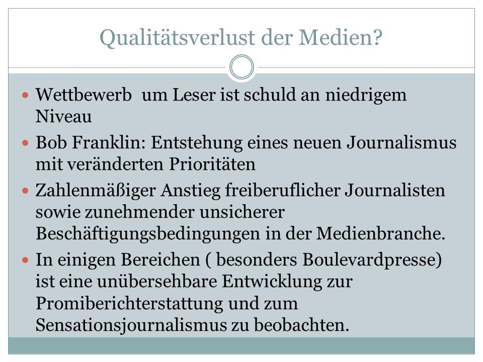 Qualitätsverlust der Medien? Wettbewerb um Leser ist schuld an niedrigem Niveau Bob Franklin: Entstehung eines neuen Journalismus mit veränderten Prio