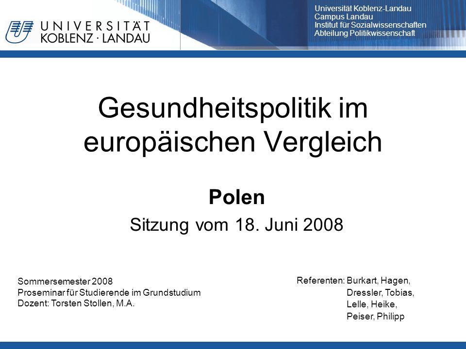 Gesundheitspolitik im europäischen Vergleich Polen Sitzung vom 18. Juni 2008 Referenten: Burkart, Hagen, Dressler, Tobias, Lelle, Heike, Peiser, Phili