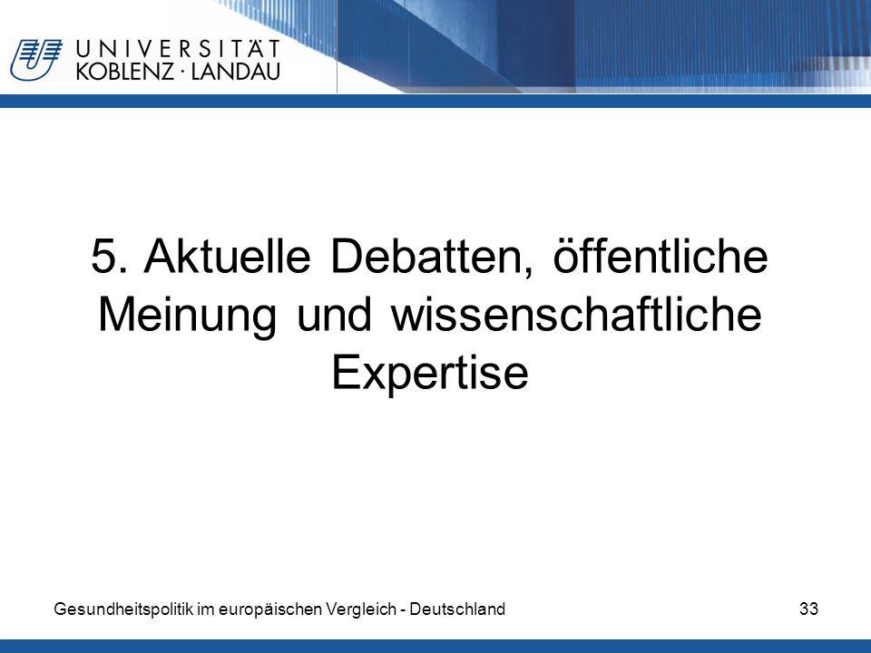 Gesundheitspolitik im europäischen Vergleich - Deutschland33 5. Aktuelle Debatten, öffentliche Meinung und wissenschaftliche Expertise