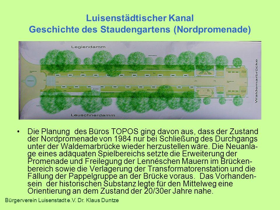 Bürgerverein Luisenstadt e.V. Dr. Klaus Duntze Luisenstädtischer Kanal Geschichte des Staudengartens (Nordpromenade) Die Planung des Büros TOPOS ging