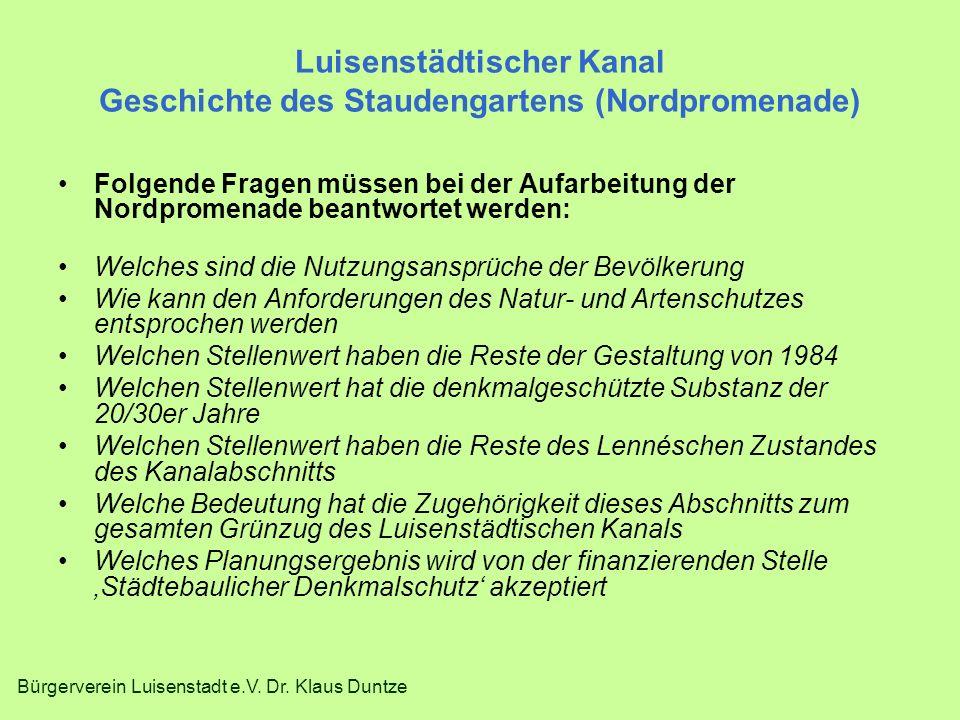 Bürgerverein Luisenstadt e.V. Dr. Klaus Duntze Luisenstädtischer Kanal Geschichte des Staudengartens (Nordpromenade) Folgende Fragen müssen bei der Au