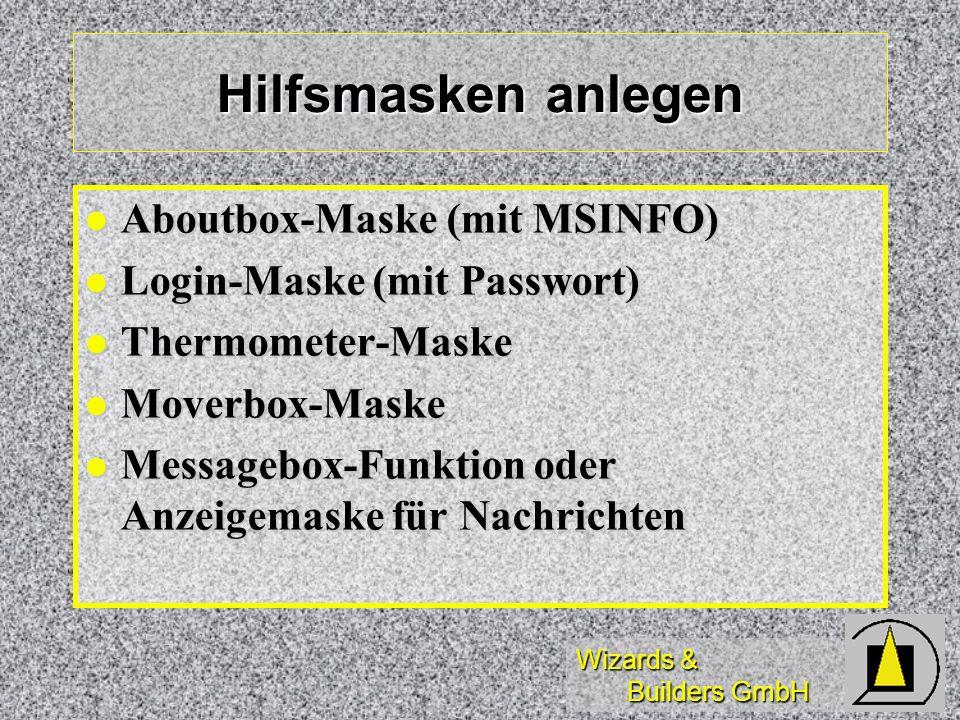 Wizards & Builders GmbH Hilfsmasken anlegen Aboutbox-Maske (mit MSINFO) Aboutbox-Maske (mit MSINFO) Login-Maske (mit Passwort) Login-Maske (mit Passwort) Thermometer-Maske Thermometer-Maske Moverbox-Maske Moverbox-Maske Messagebox-Funktion oder Anzeigemaske für Nachrichten Messagebox-Funktion oder Anzeigemaske für Nachrichten