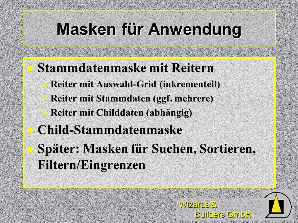 Wizards & Builders GmbH Masken für Anwendung Stammdatenmaske mit Reitern Stammdatenmaske mit Reitern Reiter mit Auswahl-Grid (inkrementell) Reiter mit Auswahl-Grid (inkrementell) Reiter mit Stammdaten (ggf.