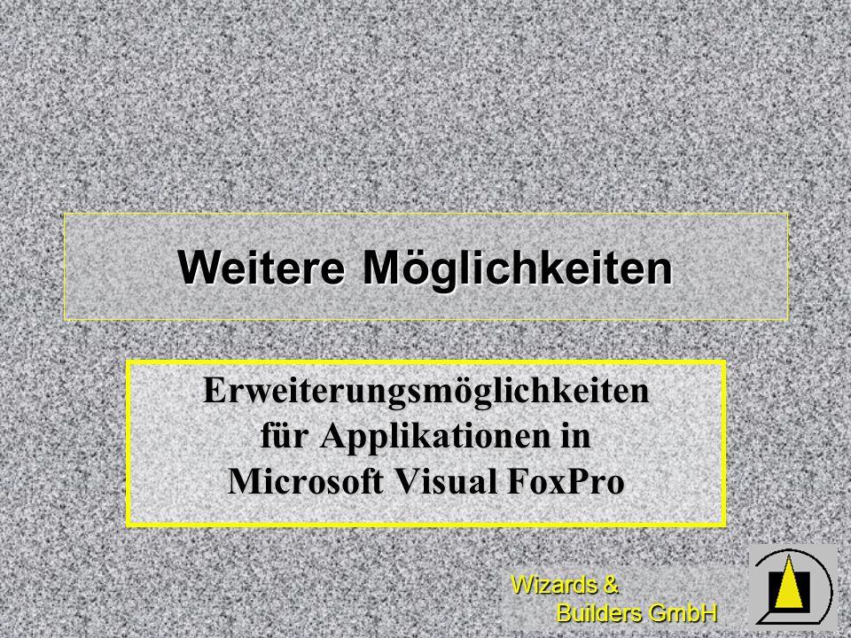 Wizards & Builders GmbH Weitere Möglichkeiten Erweiterungsmöglichkeiten für Applikationen in Microsoft Visual FoxPro