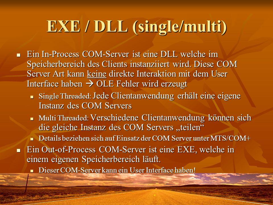 EXE / DLL (single/multi) Ein In-Process COM-Server ist eine DLL welche im Speicherbereich des Clients instanziiert wird. Diese COM Server Art kann kei