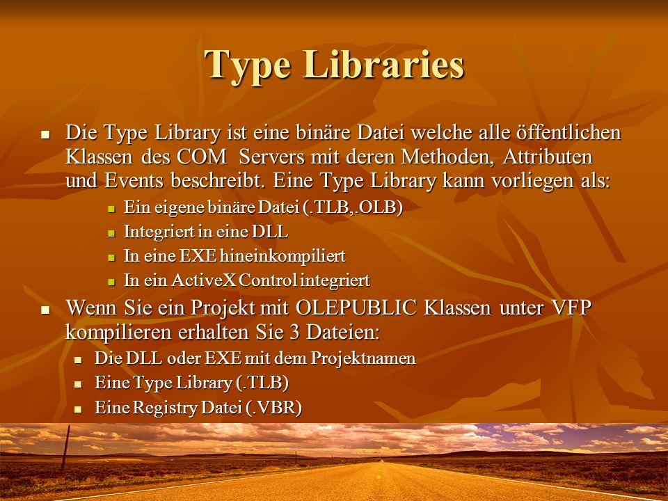 Type Libraries Die Type Library ist eine binäre Datei welche alle öffentlichen Klassen des COM Servers mit deren Methoden, Attributen und Events besch
