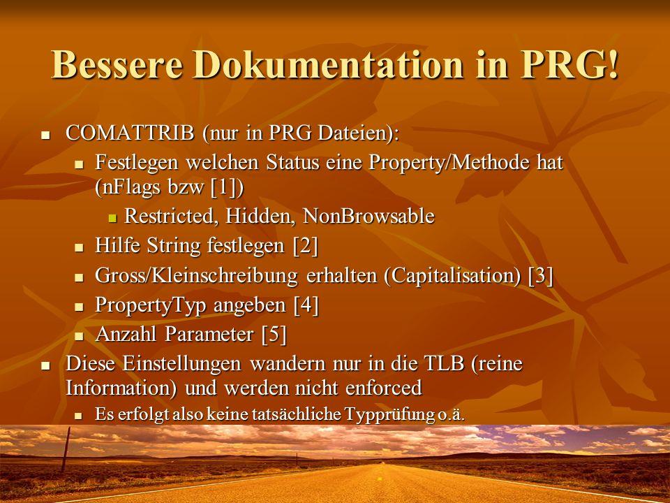 Bessere Dokumentation in PRG! COMATTRIB (nur in PRG Dateien): COMATTRIB (nur in PRG Dateien): Festlegen welchen Status eine Property/Methode hat (nFla