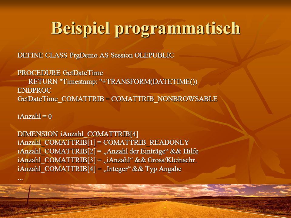Beispiel programmatisch DEFINE CLASS PrgDemo AS Session OLEPUBLIC PROCEDURE GetDateTime RETURN