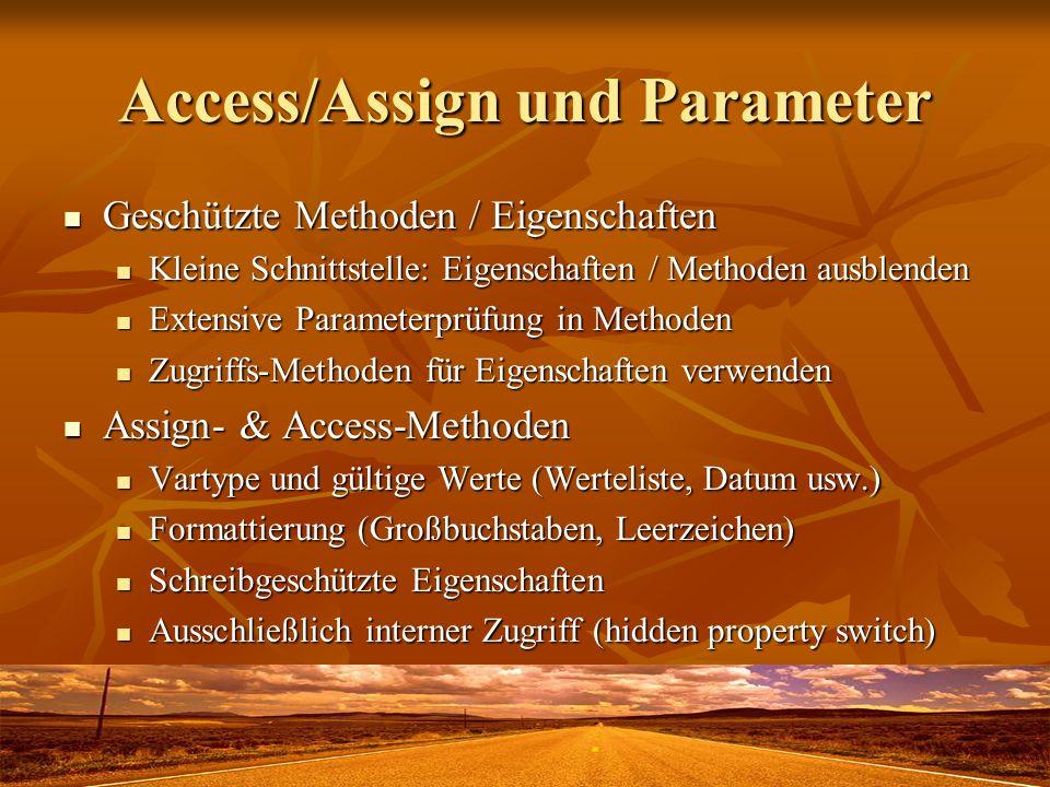 Access/Assign und Parameter Geschützte Methoden / Eigenschaften Geschützte Methoden / Eigenschaften Kleine Schnittstelle: Eigenschaften / Methoden aus