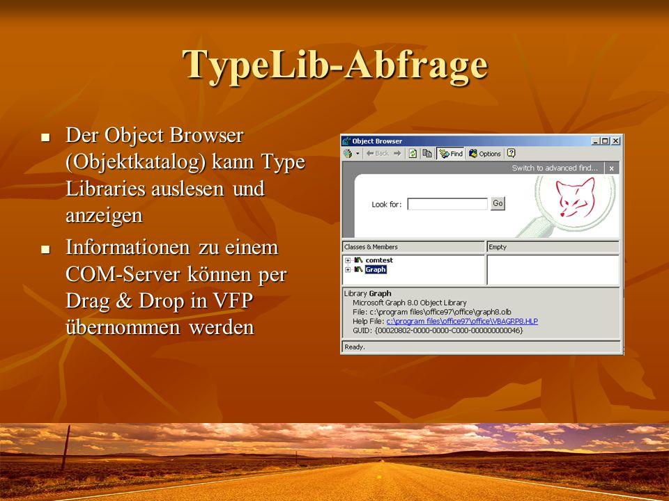 TypeLib-Abfrage Der Object Browser (Objektkatalog) kann Type Libraries auslesen und anzeigen Der Object Browser (Objektkatalog) kann Type Libraries au