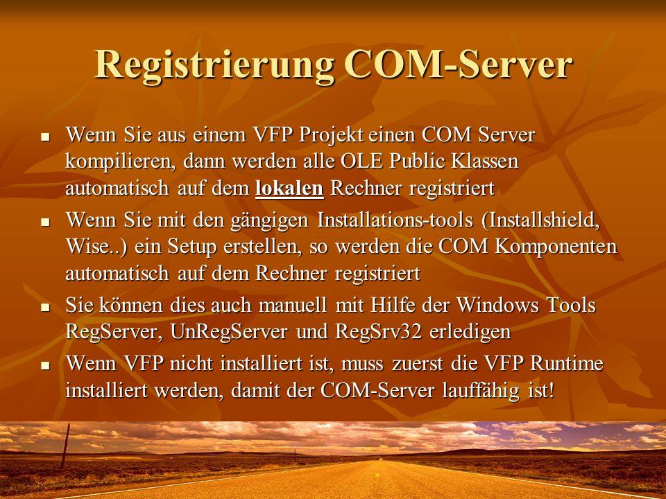 Registrierung COM-Server Wenn Sie aus einem VFP Projekt einen COM Server kompilieren, dann werden alle OLE Public Klassen automatisch auf dem lokalen