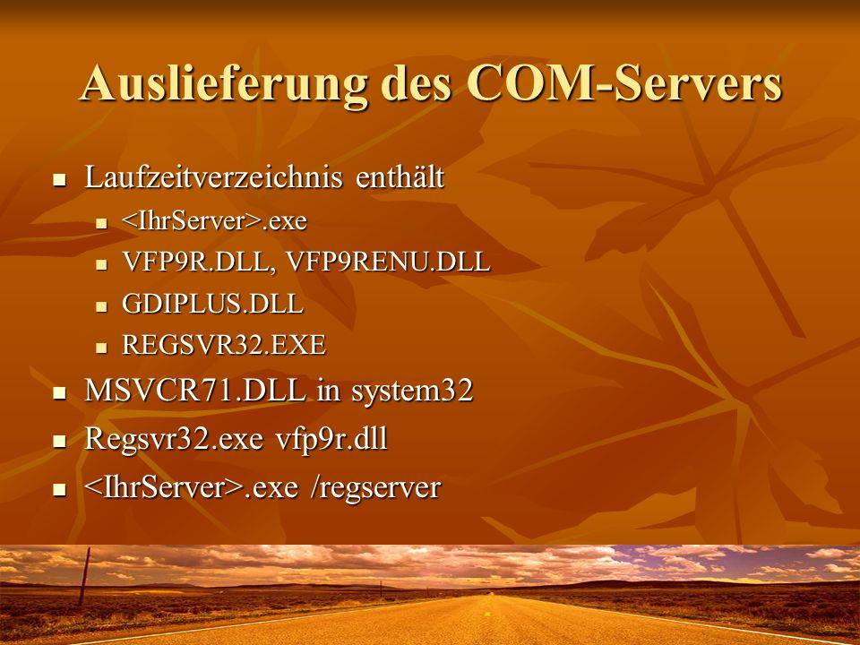 Auslieferung des COM-Servers Laufzeitverzeichnis enthält Laufzeitverzeichnis enthält.exe.exe VFP9R.DLL, VFP9RENU.DLL VFP9R.DLL, VFP9RENU.DLL GDIPLUS.D