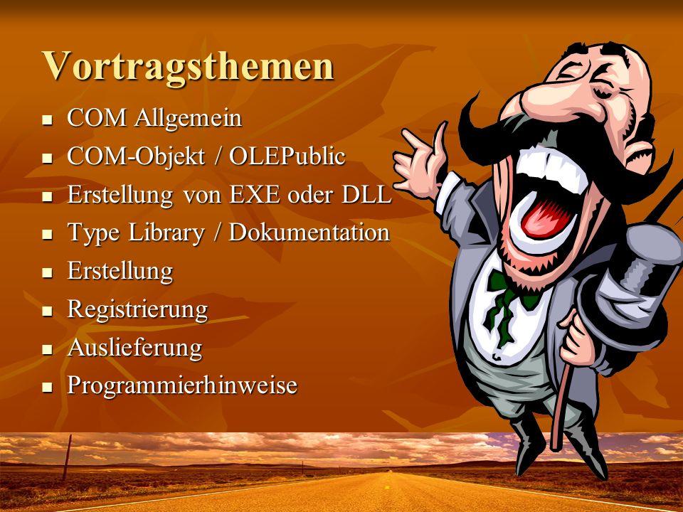 Vortragsthemen COM Allgemein COM Allgemein COM-Objekt / OLEPublic COM-Objekt / OLEPublic Erstellung von EXE oder DLL Erstellung von EXE oder DLL Type