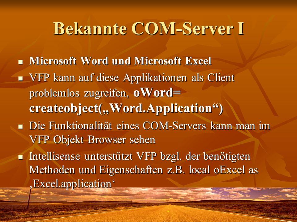 Bekannte COM-Server I Microsoft Word und Microsoft Excel Microsoft Word und Microsoft Excel VFP kann auf diese Applikationen als Client problemlos zug
