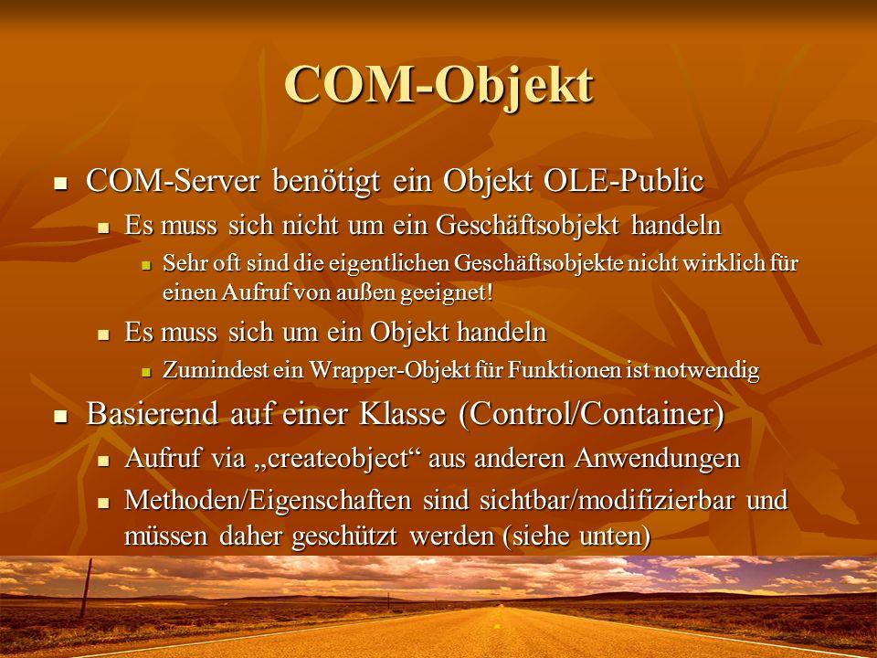 COM-Objekt COM-Server benötigt ein Objekt OLE-Public COM-Server benötigt ein Objekt OLE-Public Es muss sich nicht um ein Geschäftsobjekt handeln Es mu