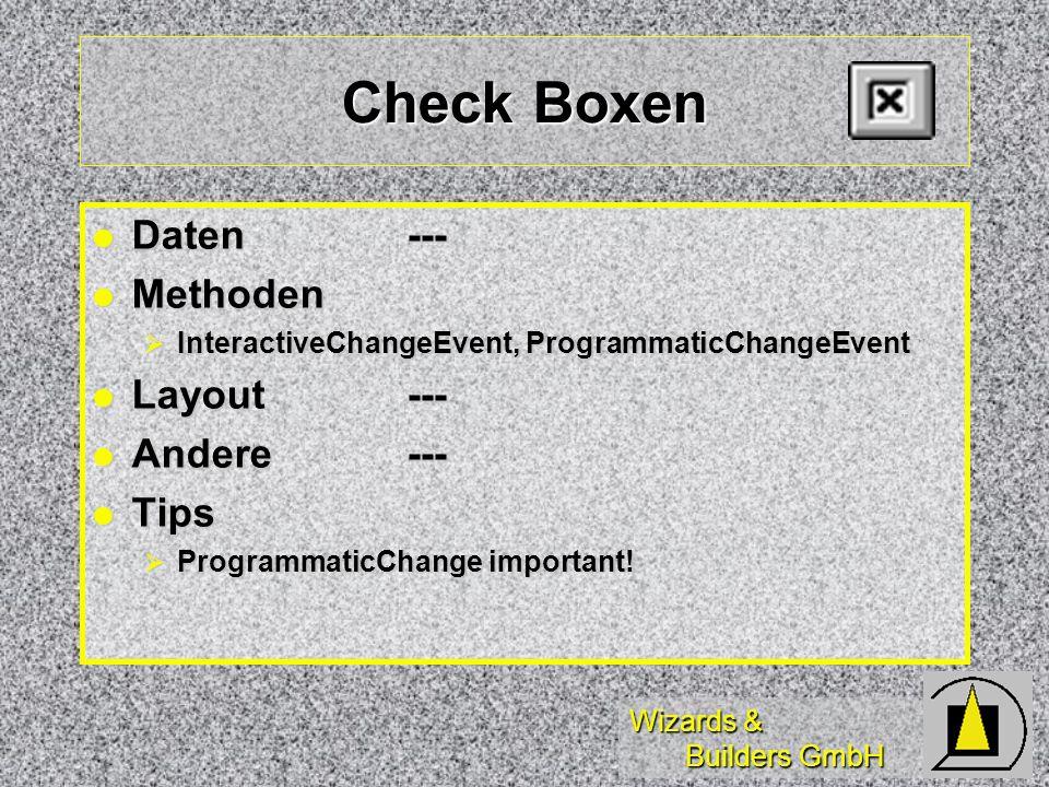 Wizards & Builders GmbH Check Boxen Daten--- Daten--- Methoden Methoden InteractiveChangeEvent, ProgrammaticChangeEvent InteractiveChangeEvent, Progra
