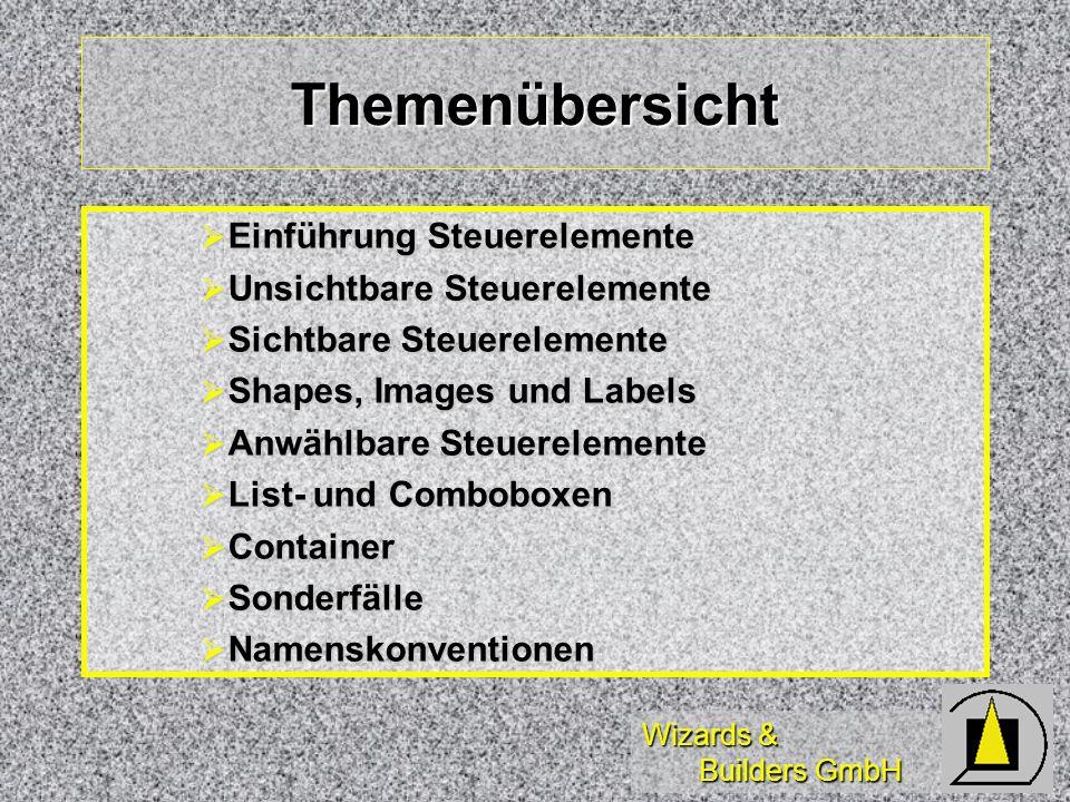 Wizards & Builders GmbH Themenübersicht Einführung Steuerelemente Einführung Steuerelemente Unsichtbare Steuerelemente Unsichtbare Steuerelemente Sichtbare Steuerelemente Sichtbare Steuerelemente Shapes, Images und Labels Shapes, Images und Labels Anwählbare Steuerelemente Anwählbare Steuerelemente List- und Comboboxen List- und Comboboxen Container Container Sonderfälle Sonderfälle Namenskonventionen Namenskonventionen