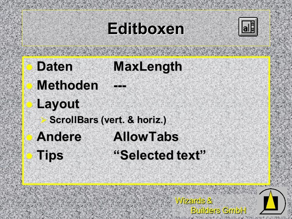 Wizards & Builders GmbH Editboxen DatenMaxLength DatenMaxLength Methoden--- Methoden--- Layout Layout ScrollBars (vert. & horiz.) ScrollBars (vert. &