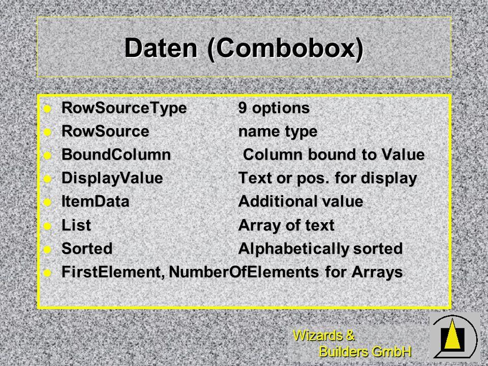 Wizards & Builders GmbH Daten (Combobox) RowSourceType9 options RowSourceType9 options RowSourcename type RowSourcename type BoundColumn Column bound to Value BoundColumn Column bound to Value DisplayValueText or pos.