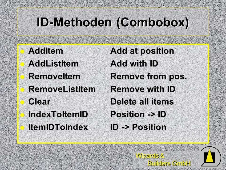 Wizards & Builders GmbH ID-Methoden (Combobox) AddItemAdd at position AddItemAdd at position AddListItemAdd with ID AddListItemAdd with ID RemoveItemRemove from pos.