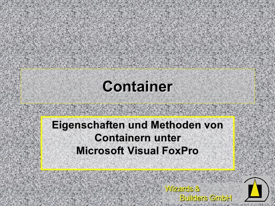 Wizards & Builders GmbH Container Eigenschaften und Methoden von Containern unter Microsoft Visual FoxPro