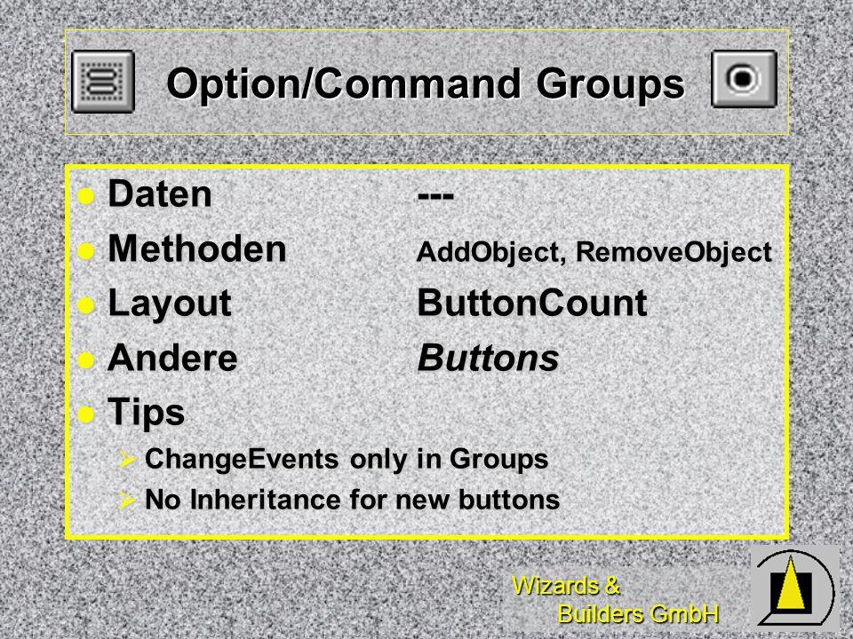 Wizards & Builders GmbH Option/Command Groups Daten--- Daten--- Methoden AddObject, RemoveObject Methoden AddObject, RemoveObject LayoutButtonCount La
