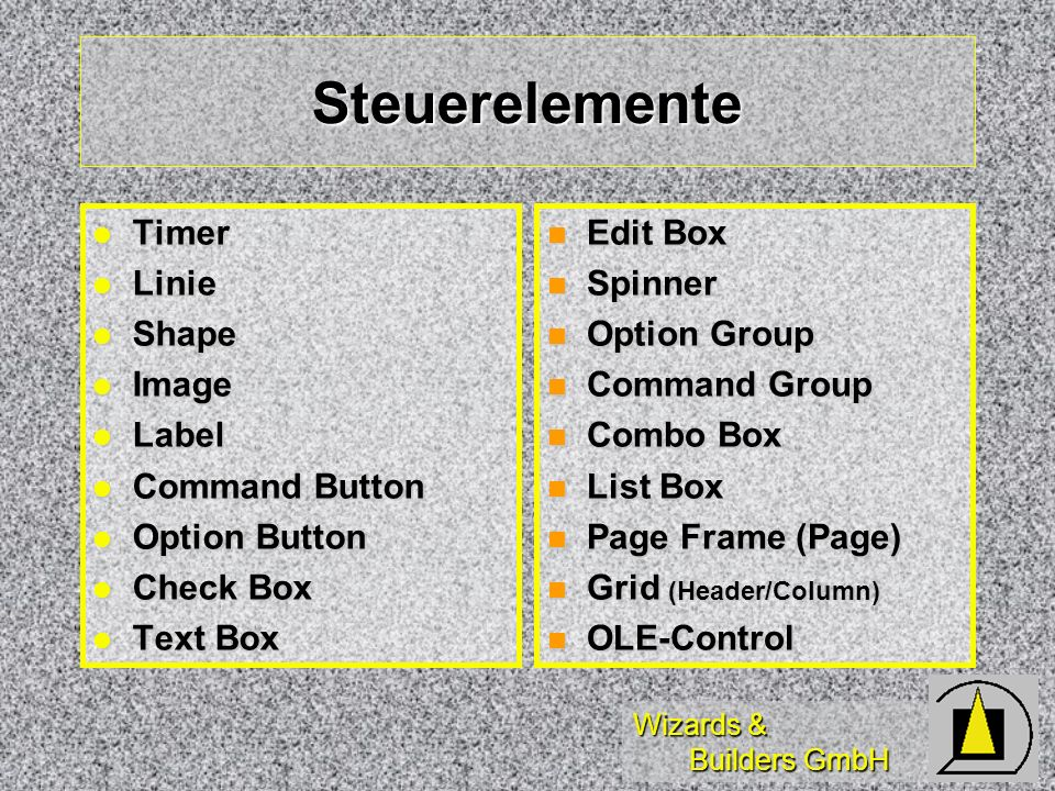 Wizards & Builders GmbH Umbenannte Controls Text => Label control Text => Label control GET-Field=> Textbox GET-Field=> Textbox Edit Region=> Editbox Edit Region=> Editbox Popup=> Combobox Popup=> Combobox Radio button=> Optionbutton Radio button=> Optionbutton Screen (Set)=> Form (Set) Screen (Set)=> Form (Set) Picture=> Image Picture=> Image