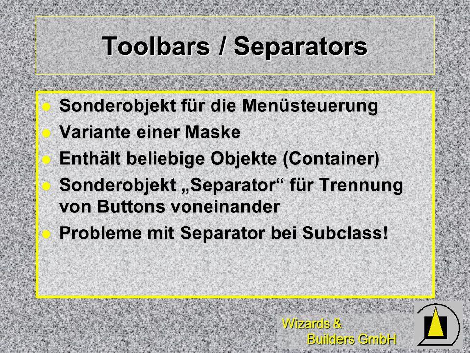 Wizards & Builders GmbH Toolbars / Separators Sonderobjekt für die Menüsteuerung Sonderobjekt für die Menüsteuerung Variante einer Maske Variante eine