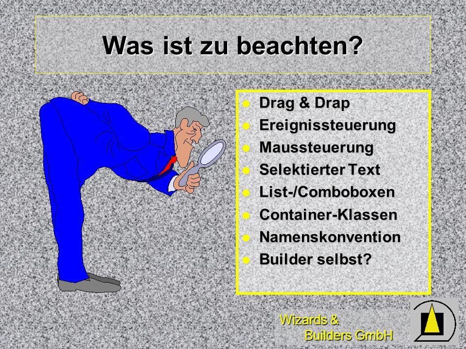 Wizards & Builders GmbH Was ist zu beachten? Drag & Drap Drag & Drap Ereignissteuerung Ereignissteuerung Maussteuerung Maussteuerung Selektierter Text