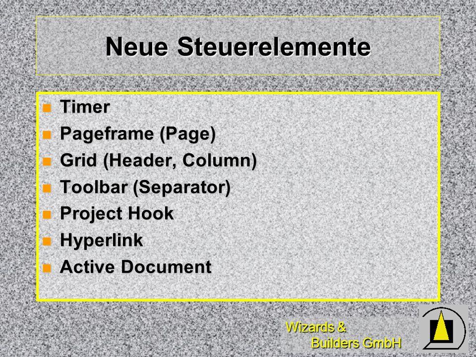 Wizards & Builders GmbH Neue Steuerelemente Timer Timer Pageframe (Page) Pageframe (Page) Grid (Header, Column) Grid (Header, Column) Toolbar (Separator) Toolbar (Separator) Project Hook Project Hook Hyperlink Hyperlink Active Document Active Document