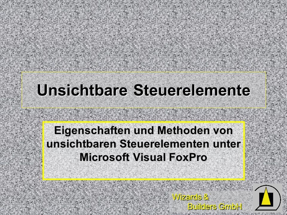 Wizards & Builders GmbH Unsichtbare Steuerelemente Eigenschaften und Methoden von unsichtbaren Steuerelementen unter Microsoft Visual FoxPro