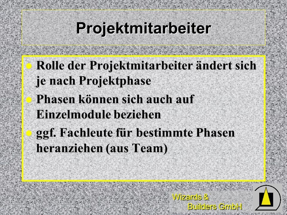Wizards & Builders GmbH Projektmitarbeiter Rolle der Projektmitarbeiter ändert sich je nach Projektphase Rolle der Projektmitarbeiter ändert sich je n