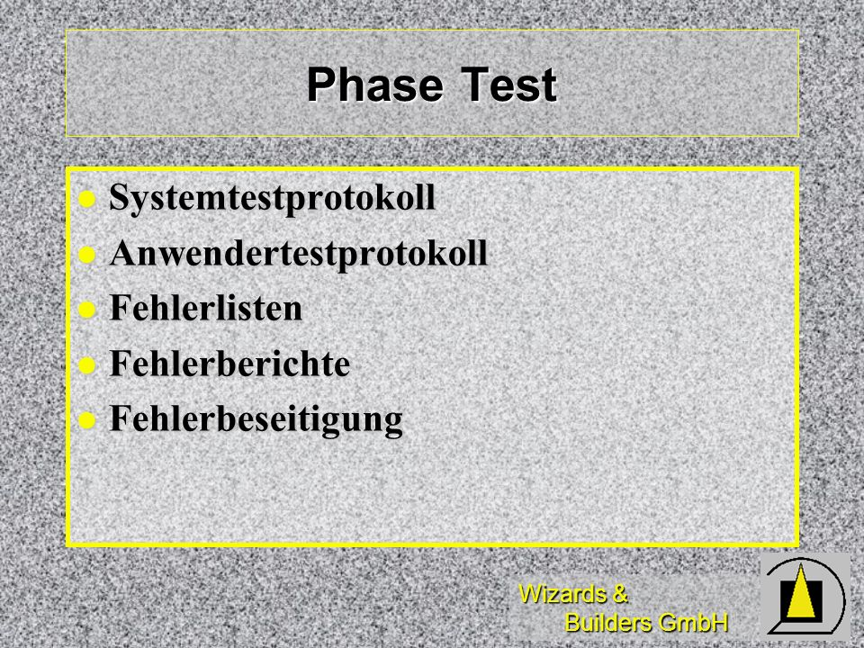 Wizards & Builders GmbH Phase Test Systemtestprotokoll Systemtestprotokoll Anwendertestprotokoll Anwendertestprotokoll Fehlerlisten Fehlerlisten Fehle
