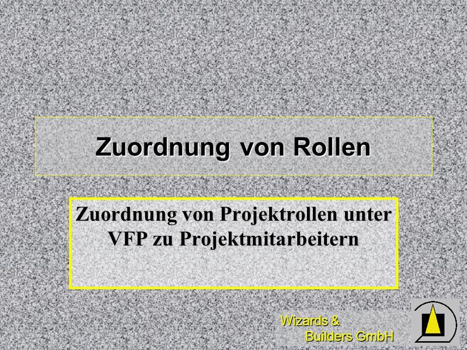 Wizards & Builders GmbH Zuordnung von Rollen Zuordnung von Projektrollen unter VFP zu Projektmitarbeitern
