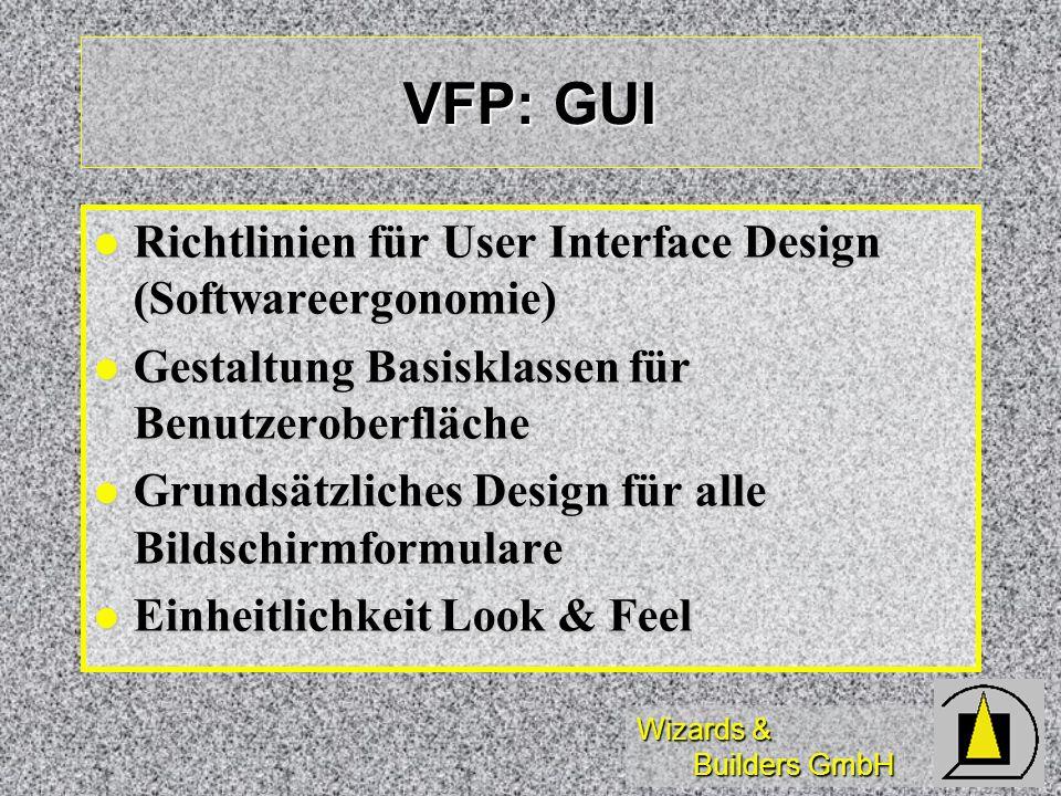 Wizards & Builders GmbH VFP: GUI Richtlinien für User Interface Design (Softwareergonomie) Richtlinien für User Interface Design (Softwareergonomie) G