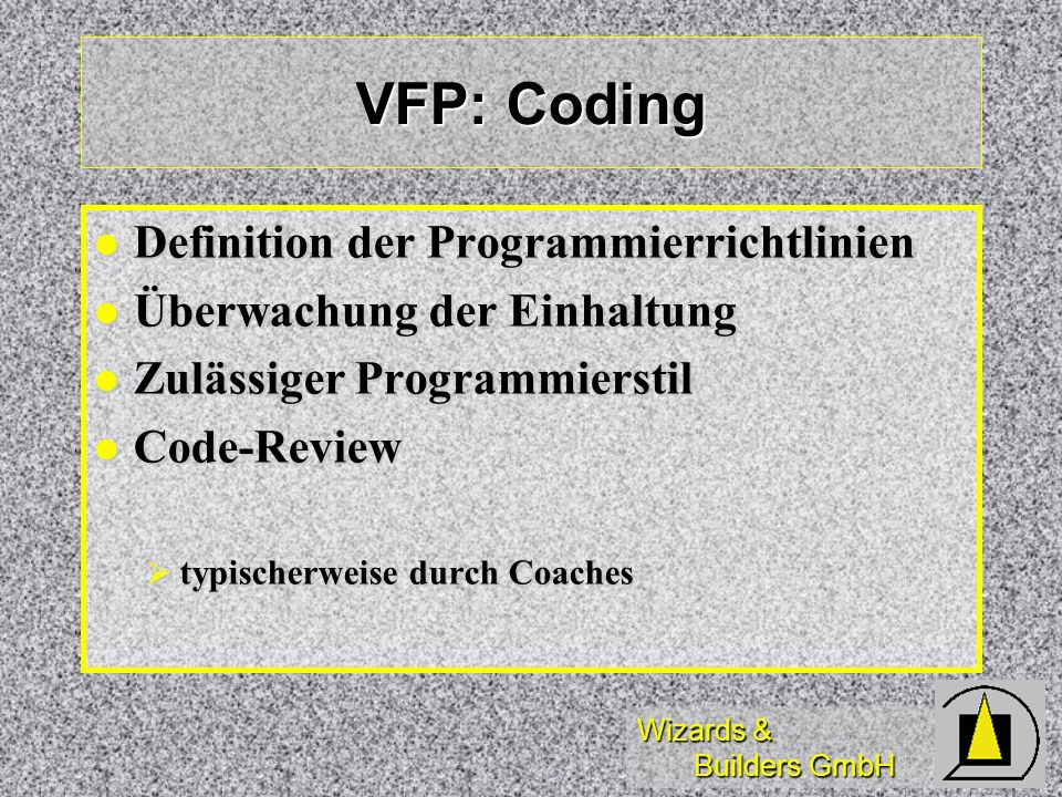 Wizards & Builders GmbH VFP: Coding Definition der Programmierrichtlinien Definition der Programmierrichtlinien Überwachung der Einhaltung Überwachung