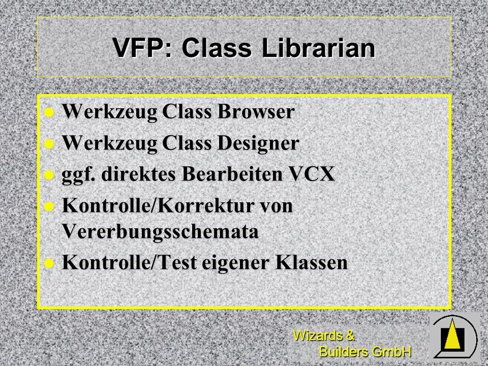 Wizards & Builders GmbH VFP: Class Librarian Werkzeug Class Browser Werkzeug Class Browser Werkzeug Class Designer Werkzeug Class Designer ggf. direkt