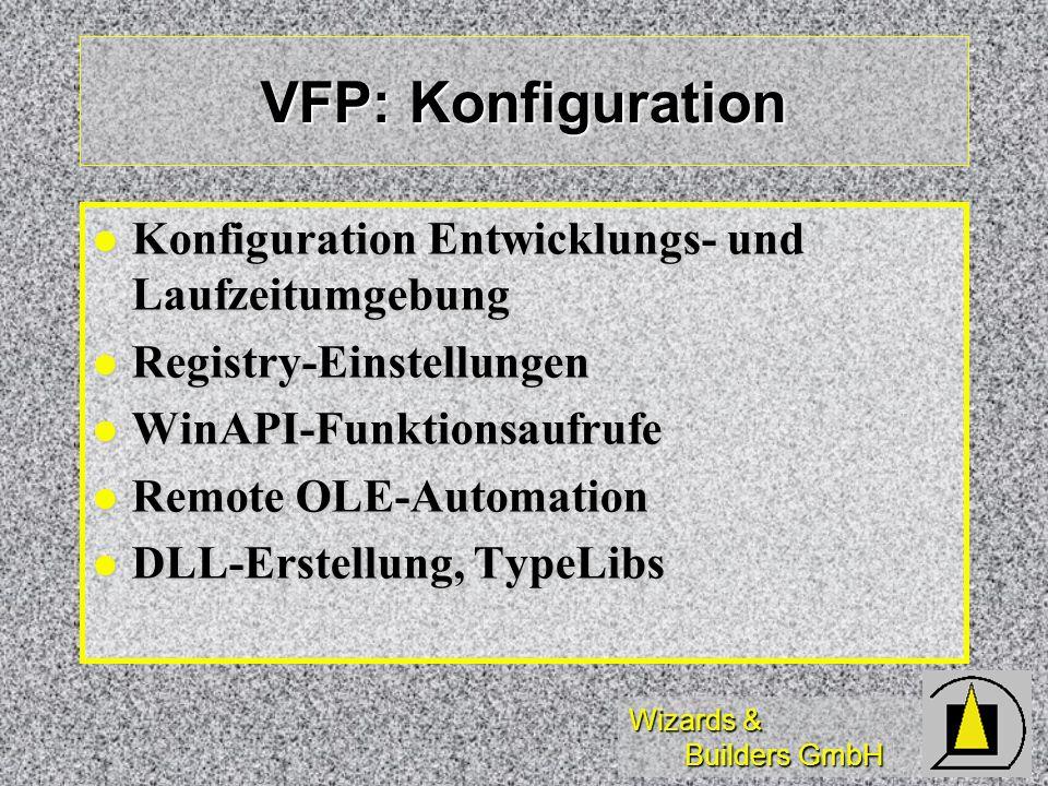 Wizards & Builders GmbH VFP: Konfiguration Konfiguration Entwicklungs- und Laufzeitumgebung Konfiguration Entwicklungs- und Laufzeitumgebung Registry-