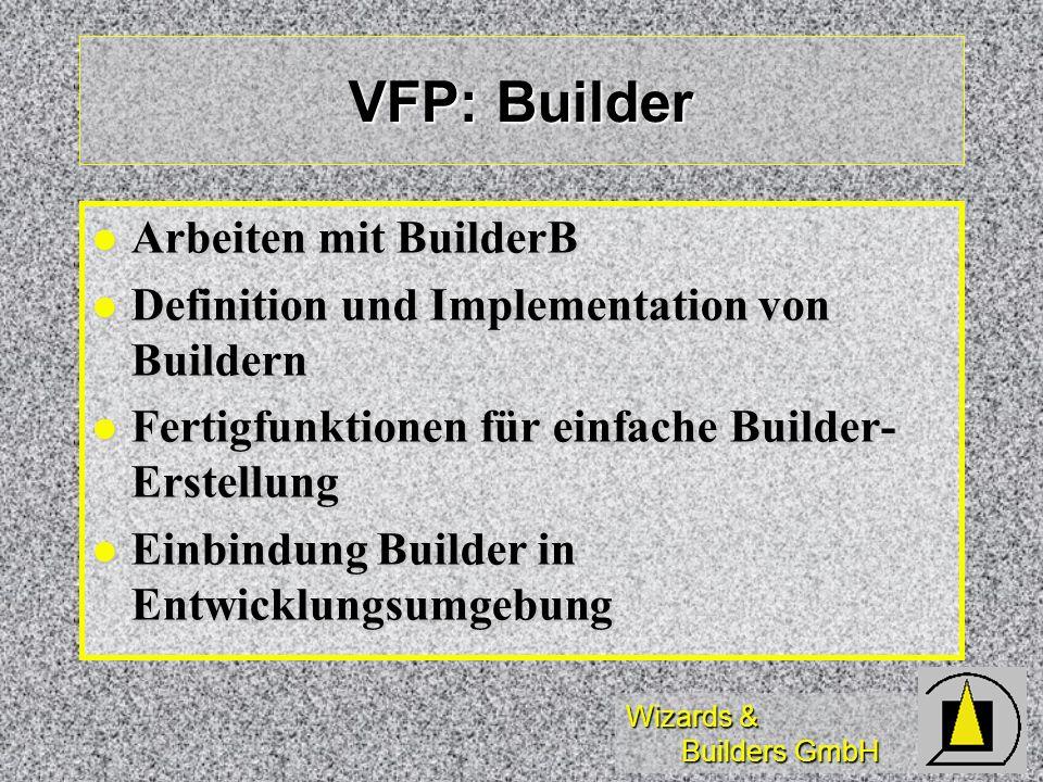 Wizards & Builders GmbH VFP: Builder Arbeiten mit BuilderB Arbeiten mit BuilderB Definition und Implementation von Buildern Definition und Implementat