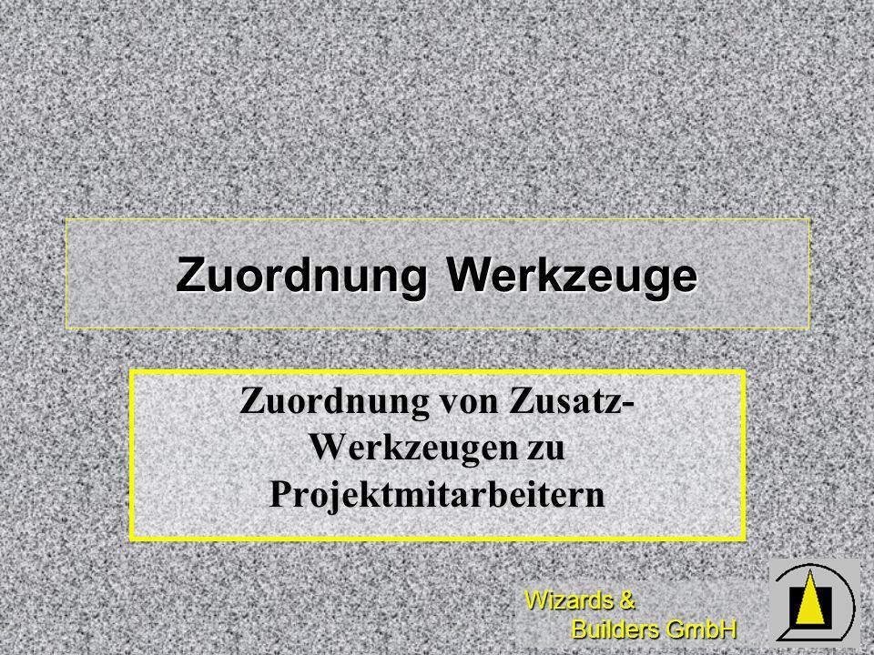 Wizards & Builders GmbH Zuordnung Werkzeuge Zuordnung von Zusatz- Werkzeugen zu Projektmitarbeitern