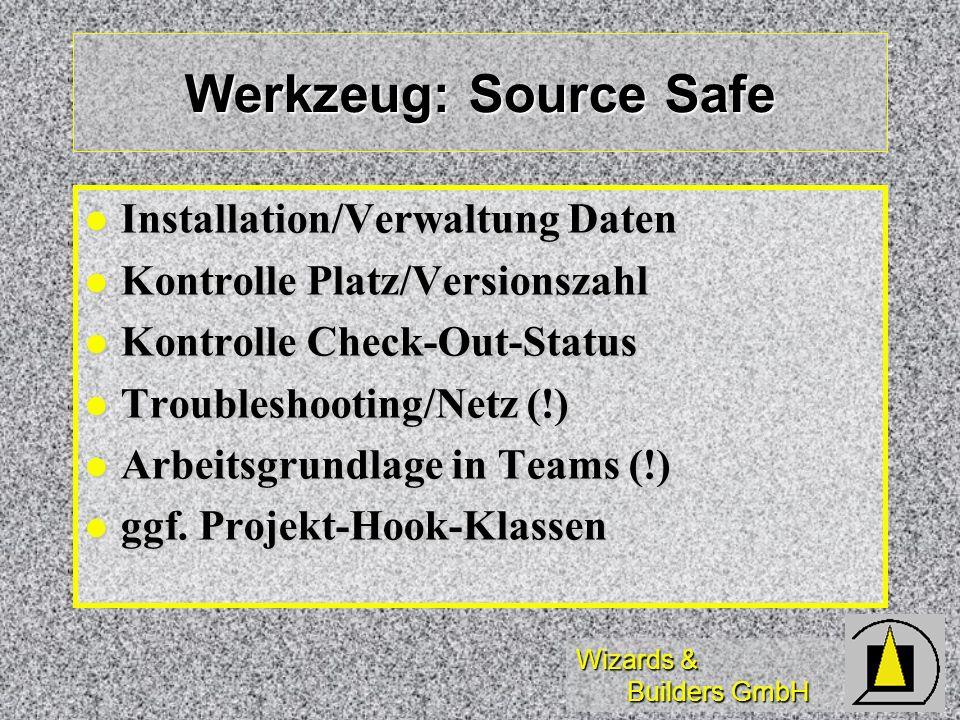 Wizards & Builders GmbH Werkzeug: Source Safe Installation/Verwaltung Daten Installation/Verwaltung Daten Kontrolle Platz/Versionszahl Kontrolle Platz