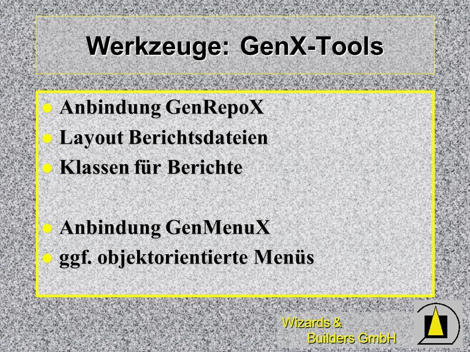 Wizards & Builders GmbH Werkzeuge: GenX-Tools Anbindung GenRepoX Anbindung GenRepoX Layout Berichtsdateien Layout Berichtsdateien Klassen für Berichte