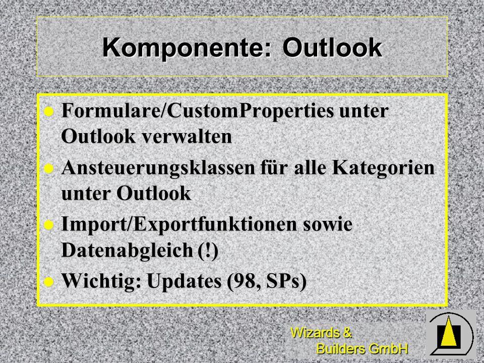 Wizards & Builders GmbH Komponente: Outlook Formulare/CustomProperties unter Outlook verwalten Formulare/CustomProperties unter Outlook verwalten Anst
