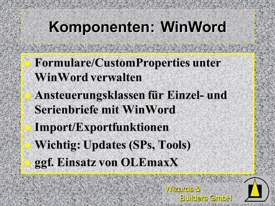 Wizards & Builders GmbH Komponenten: WinWord Formulare/CustomProperties unter WinWord verwalten Formulare/CustomProperties unter WinWord verwalten Ans
