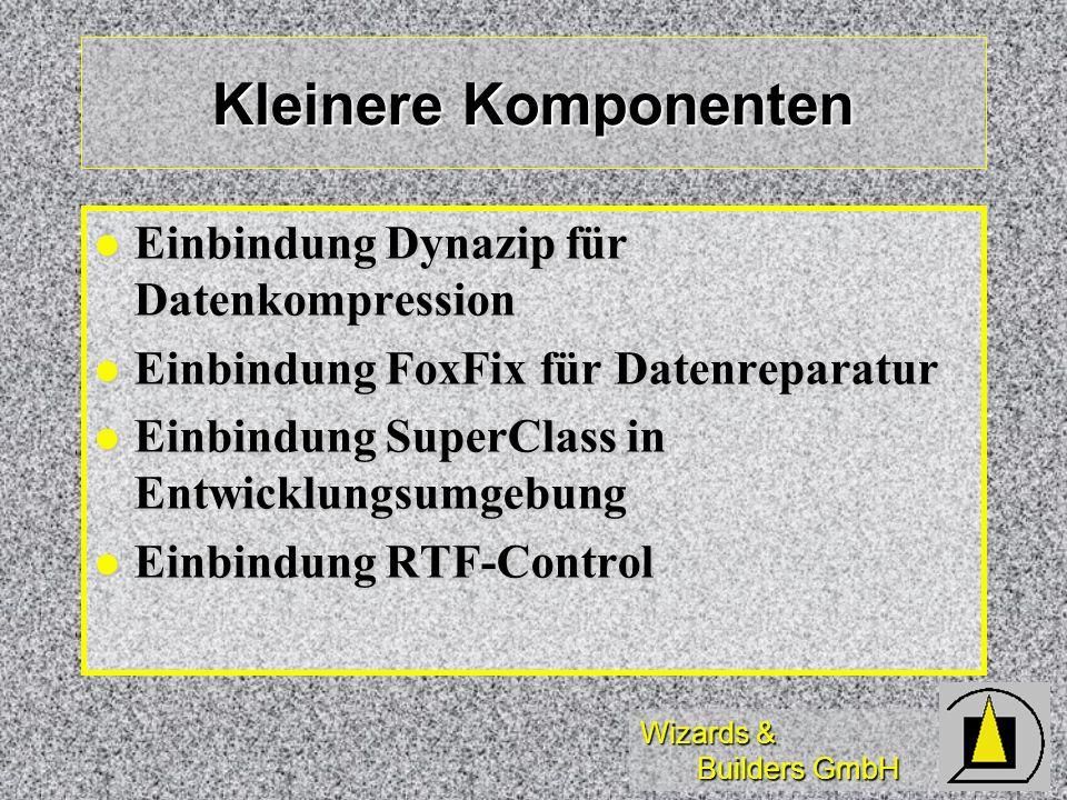 Wizards & Builders GmbH Kleinere Komponenten Einbindung Dynazip für Datenkompression Einbindung Dynazip für Datenkompression Einbindung FoxFix für Dat