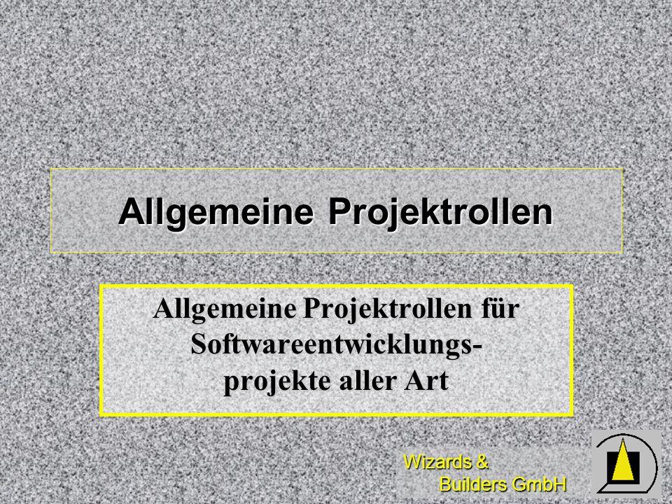 Wizards & Builders GmbH Allgemeine Projektrollen Allgemeine Projektrollen für Softwareentwicklungs- projekte aller Art