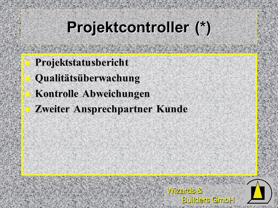 Wizards & Builders GmbH Projektcontroller (*) Projektstatusbericht Projektstatusbericht Qualitätsüberwachung Qualitätsüberwachung Kontrolle Abweichung