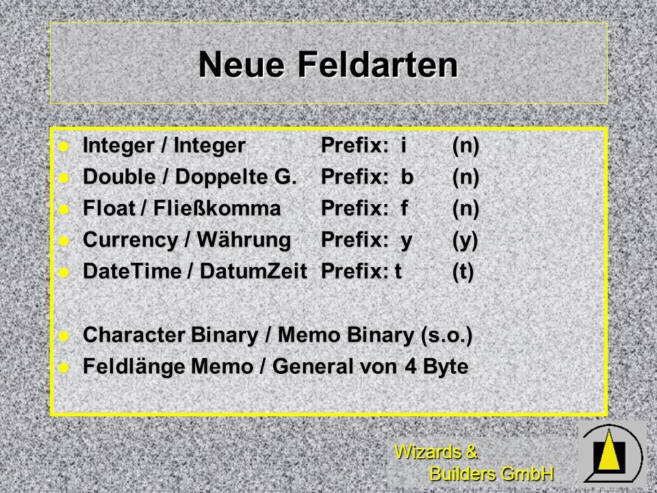 Wizards & Builders GmbH Neue Feldarten Integer / IntegerPrefix: i(n) Integer / IntegerPrefix: i(n) Double / Doppelte G.Prefix: b(n) Double / Doppelte