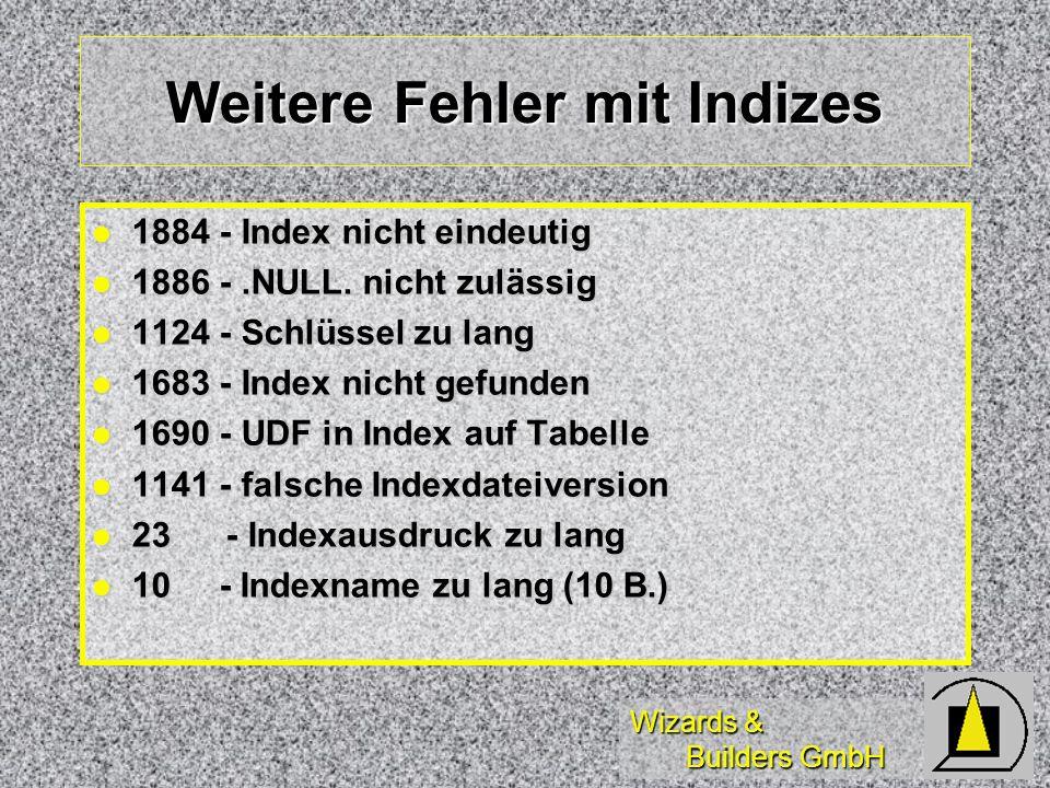 Wizards & Builders GmbH Weitere Fehler mit Indizes 1884 - Index nicht eindeutig 1884 - Index nicht eindeutig 1886 -.NULL. nicht zulässig 1886 -.NULL.
